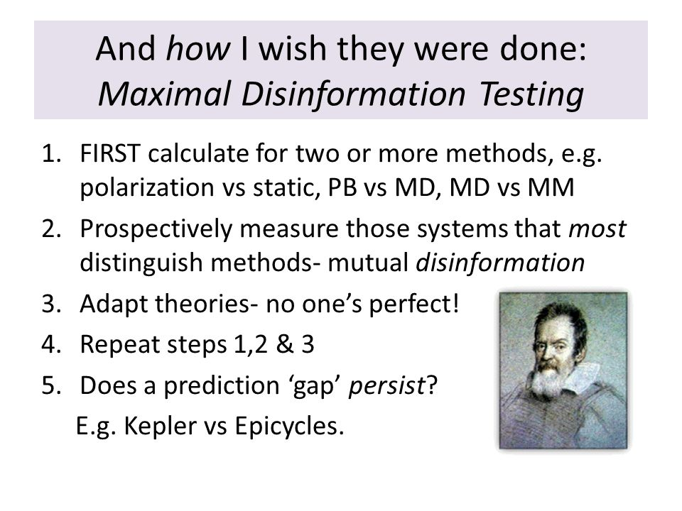 And how I wish they were done: Maximal Disinformation Testing 1.FIRST calculate for two or more methods, e.g.