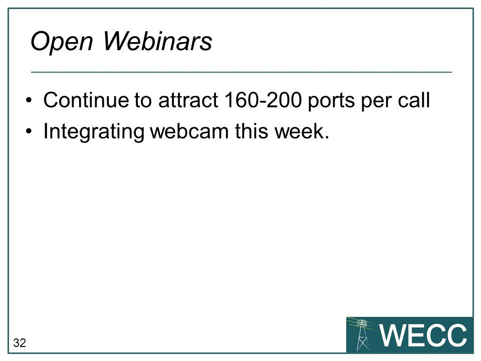 32 Continue to attract 160-200 ports per call Integrating webcam this week. Open Webinars