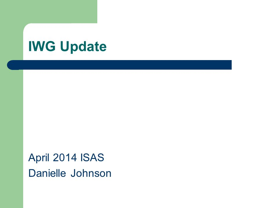 IWG Update April 2014 ISAS Danielle Johnson
