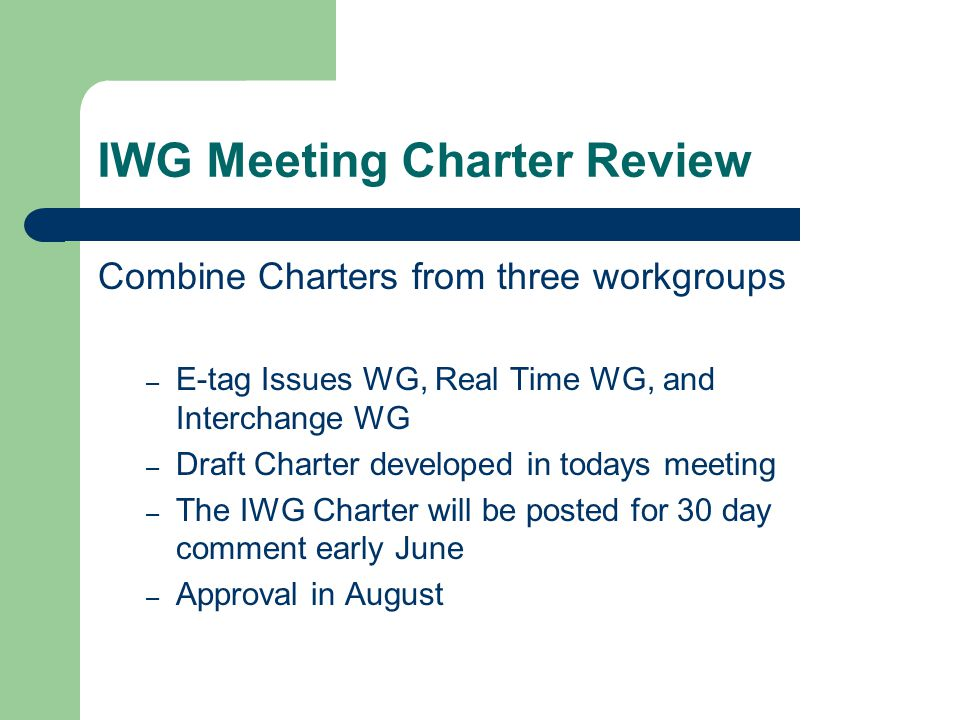 IWG Meeting Charter Review Combine Charters from three workgroups – E-tag Issues WG, Real Time WG, and Interchange WG – Draft Charter developed in todays meeting – The IWG Charter will be posted for 30 day comment early June – Approval in August