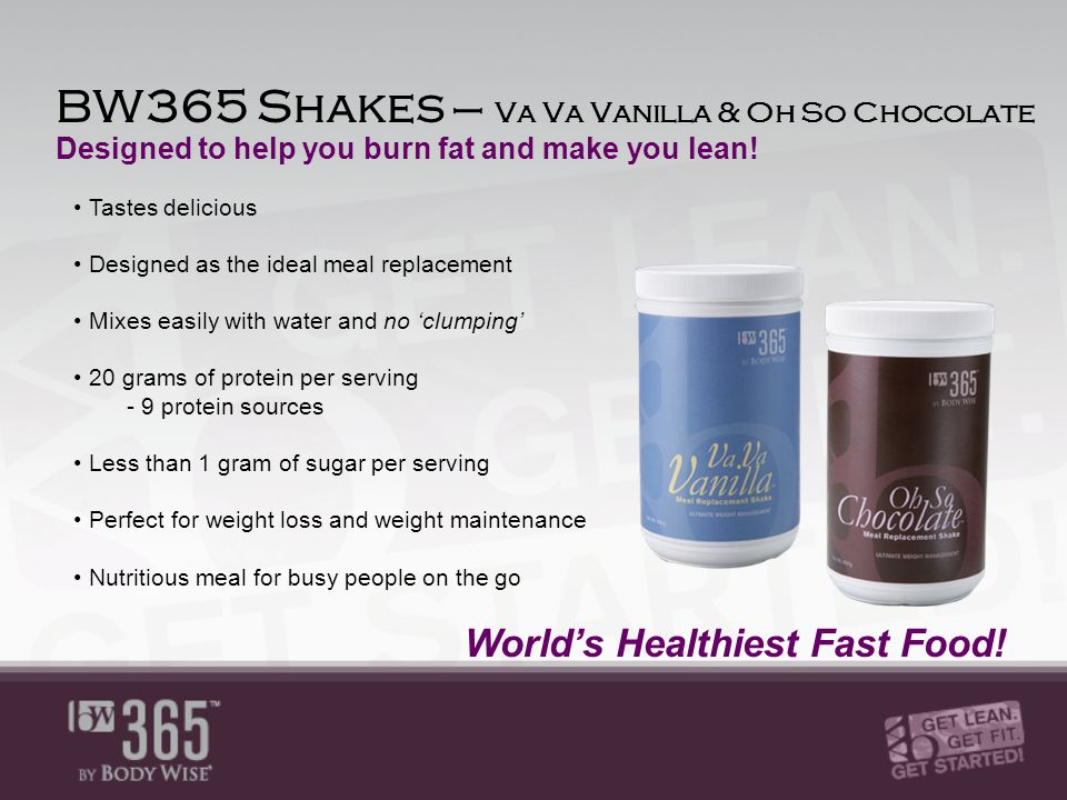 BW365 Shakes – Va Va Vanilla & Oh So Chocolate Tastes delicious Designed as the ideal meal replacement Mixes easily with water and no 'clumping' 20 grams of protein per serving - 9 protein sources Less than 1 gram of sugar per serving Perfect for weight loss and weight maintenance Nutritious meal for busy people on the go World's Healthiest Fast Food.