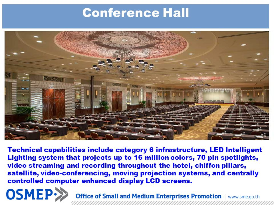 Conference Hall Technical capabilities include category 6 infrastructure, LED Intelligent Lighting system that projects up to 16 million colors, 70 pin spotlights, video streaming and recording throughout the hotel, chiffon pillars, satellite, video-conferencing, moving projection systems, and centrally controlled computer enhanced display LCD screens.