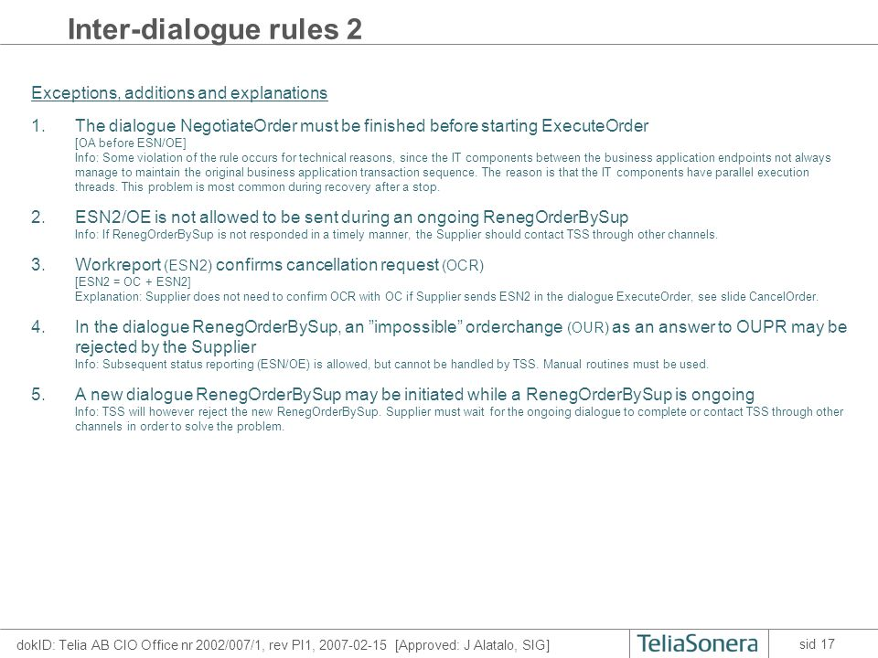 dokID: Telia AB CIO Office nr 2002/007/1, rev PI1, 2007-02-15 [Approved: J Alatalo, SIG] sid 17 Inter-dialogue rules 2 Exceptions, additions and expla
