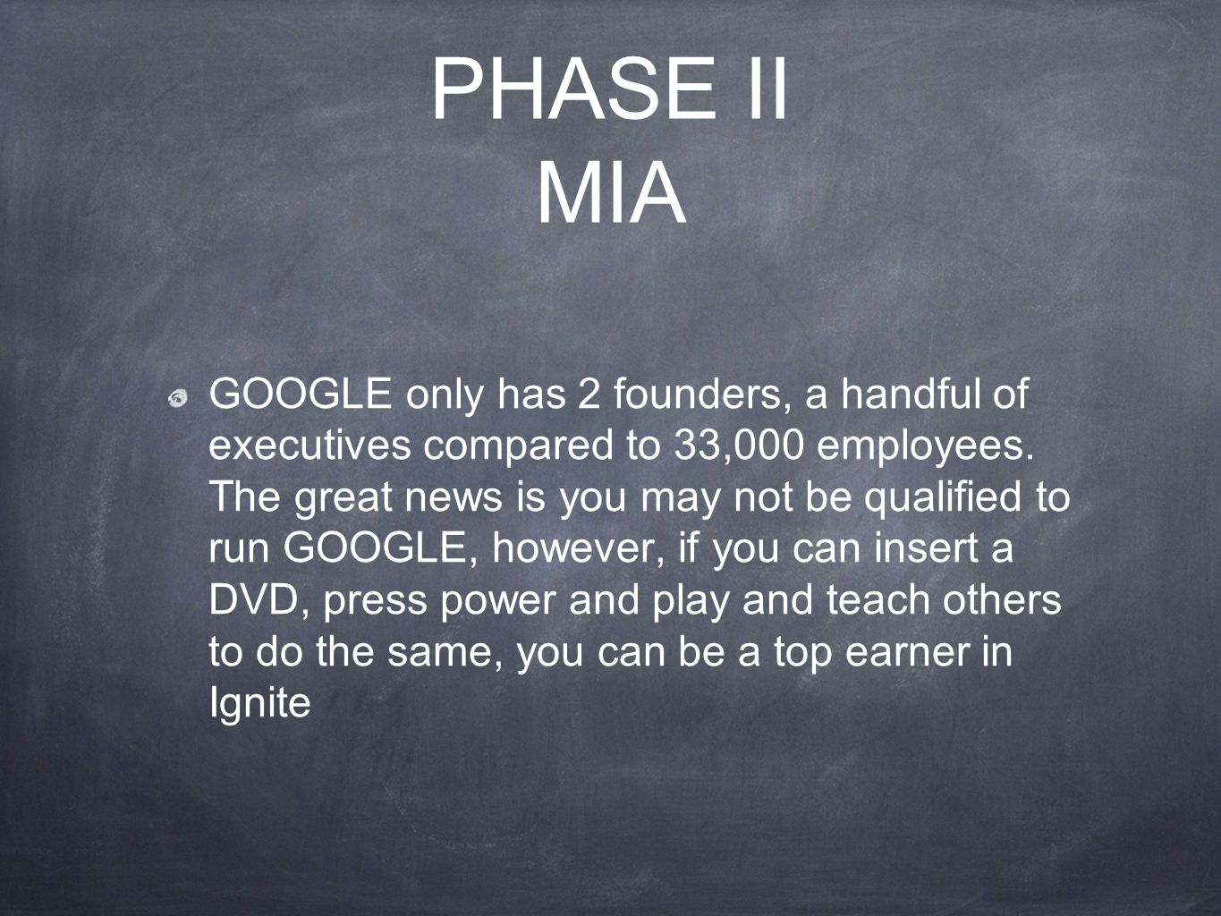 PHASE II MIA GOOGLE only has 2 founders, a handful of executives compared to 33,000 employees. The great news is you may not be qualified to run GOOGL