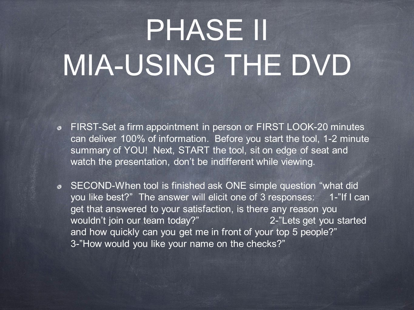 PHASE II MIA-USING THE DVD FIRST-Set a firm appointment in person or FIRST LOOK-20 minutes can deliver 100% of information.