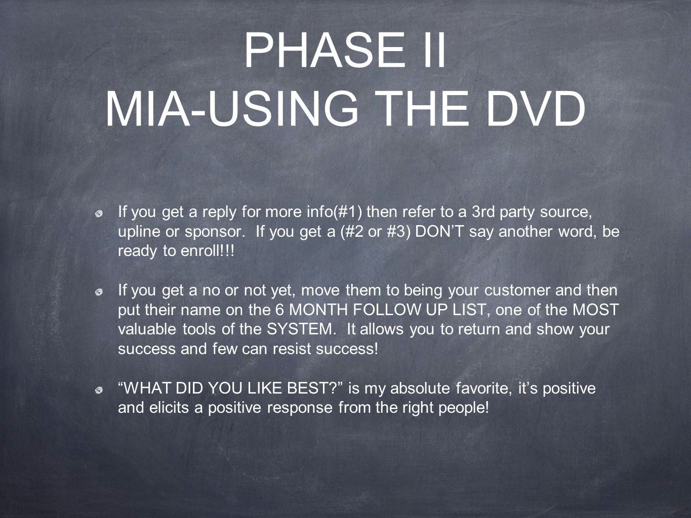 PHASE II MIA-USING THE DVD If you get a reply for more info(#1) then refer to a 3rd party source, upline or sponsor. If you get a (#2 or #3) DON'T say