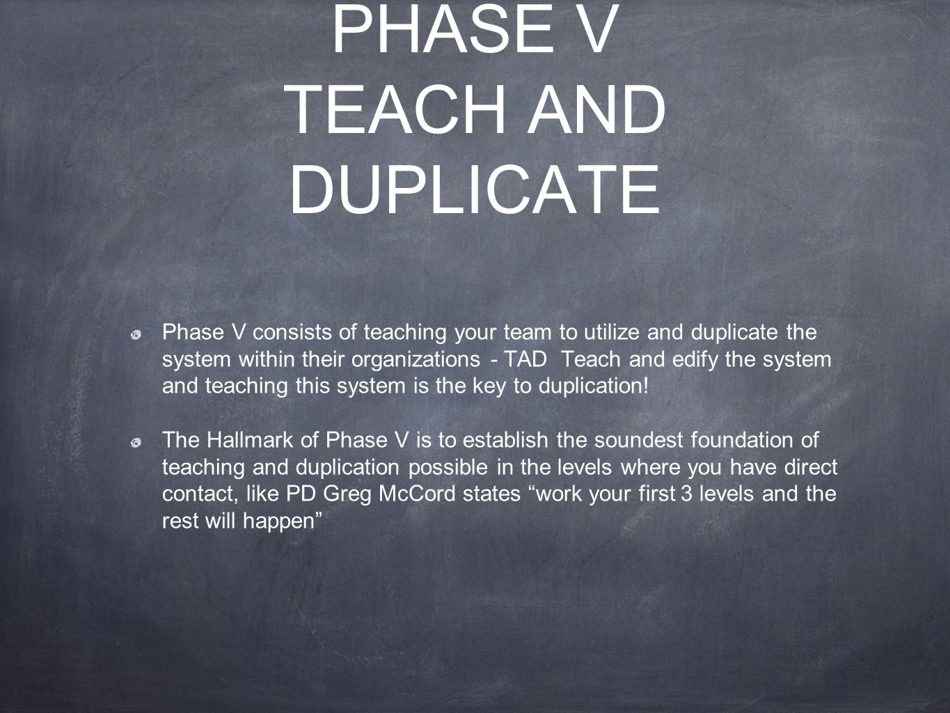PHASE V TEACH AND DUPLICATE Phase V consists of teaching your team to utilize and duplicate the system within their organizations - TAD Teach and edif