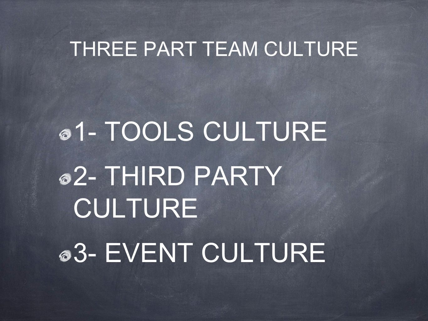 THREE PART TEAM CULTURE 1- TOOLS CULTURE 2- THIRD PARTY CULTURE 3- EVENT CULTURE