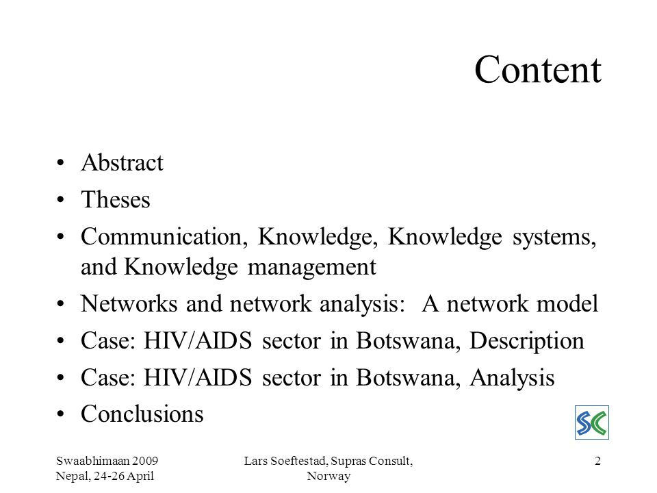 Swaabhimaan 2009 Nepal, 24-26 April Lars Soeftestad, Supras Consult, Norway 3 Abstract and Theses Assess role & impact of ICTs by means of network analysis.