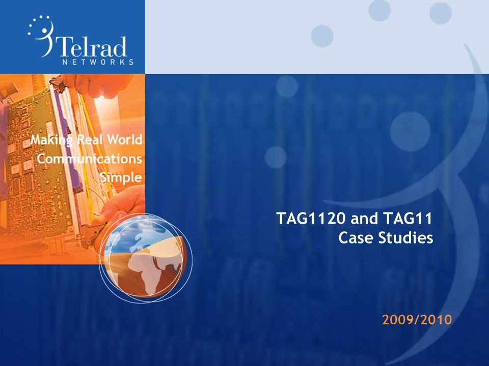 TAG1120 and TAG11 Case Studies 2009/2010
