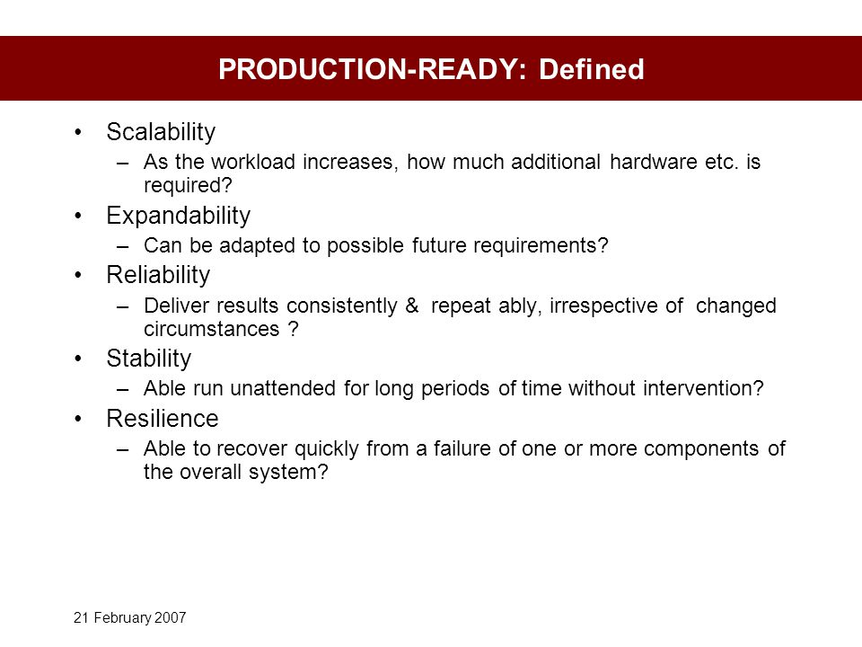 21 February 2007 PRODUCTION-READY: Defined Scalability –As the workload increases, how much additional hardware etc.
