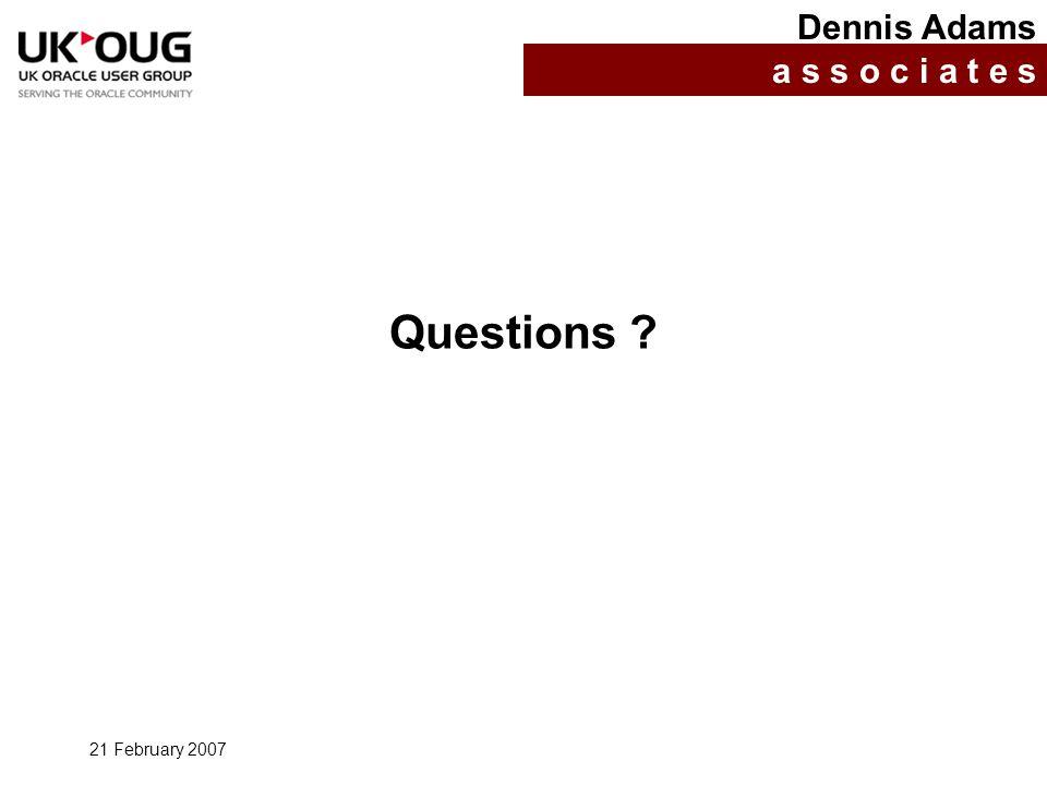 21 February 2007 Questions ? Dennis Adams a s s o c i a t e s