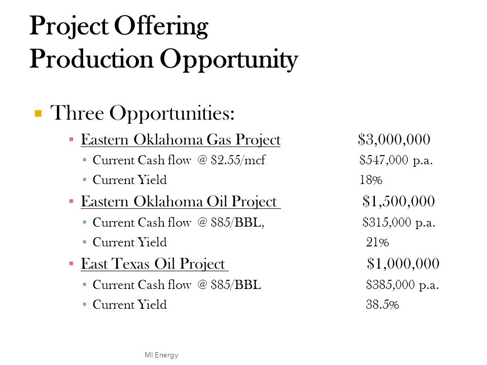  Three Opportunities: ▪ Eastern Oklahoma Gas Project $3,000,000 ▪ Current Cash flow @ $2.55/mcf $547,000 p.a.