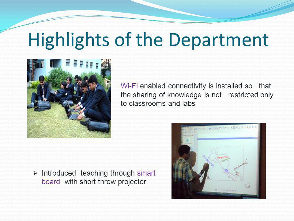 Highlights of the Department Wi-Fi enabled connectivity is installed so that the sharing of knowledge is not restricted only to classrooms and labs 