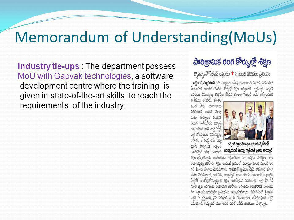 Memorandum of Understanding(MoUs) Industry tie-ups : The department possess MoU with Gapvak technologies, a software development centre where the training is given in state-of-the-art skills to reach the requirements of the industry.