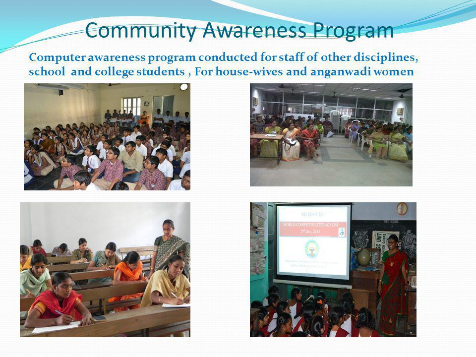 Community Awareness Program Computer awareness program conducted for staff of other disciplines, school and college students, For house-wives and anga