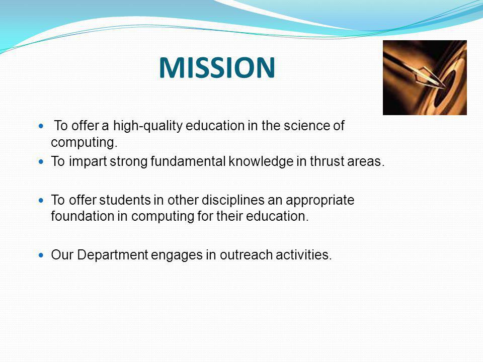MISSION To offer a high-quality education in the science of computing.