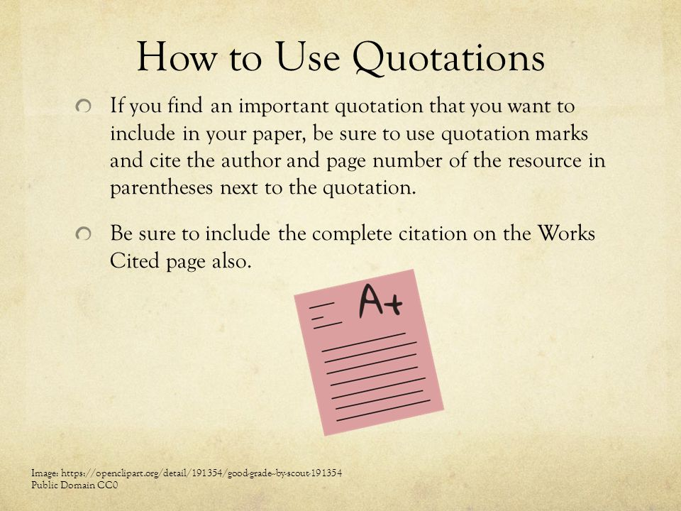 How to Use Quotations If you find an important quotation that you want to include in your paper, be sure to use quotation marks and cite the author an