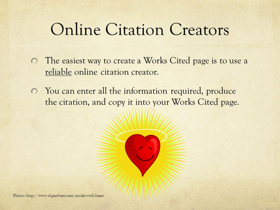 Online Citation Creators The easiest way to create a Works Cited page is to use a reliable online citation creator. You can enter all the information