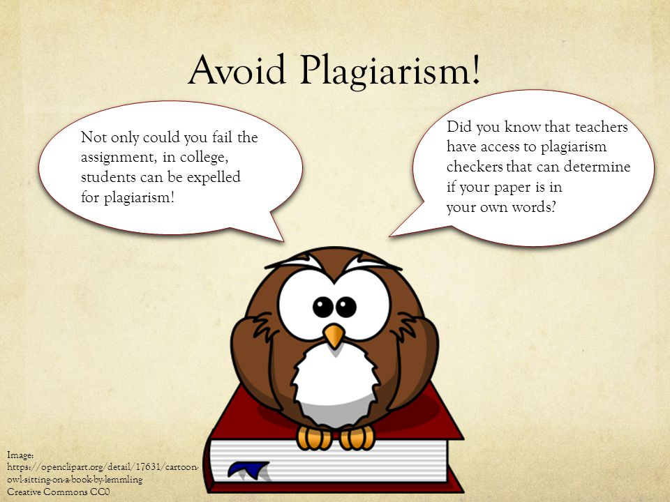 Avoid Plagiarism! Did you know that teachers have access to plagiarism checkers that can determine if your paper is in your own words? Not only could