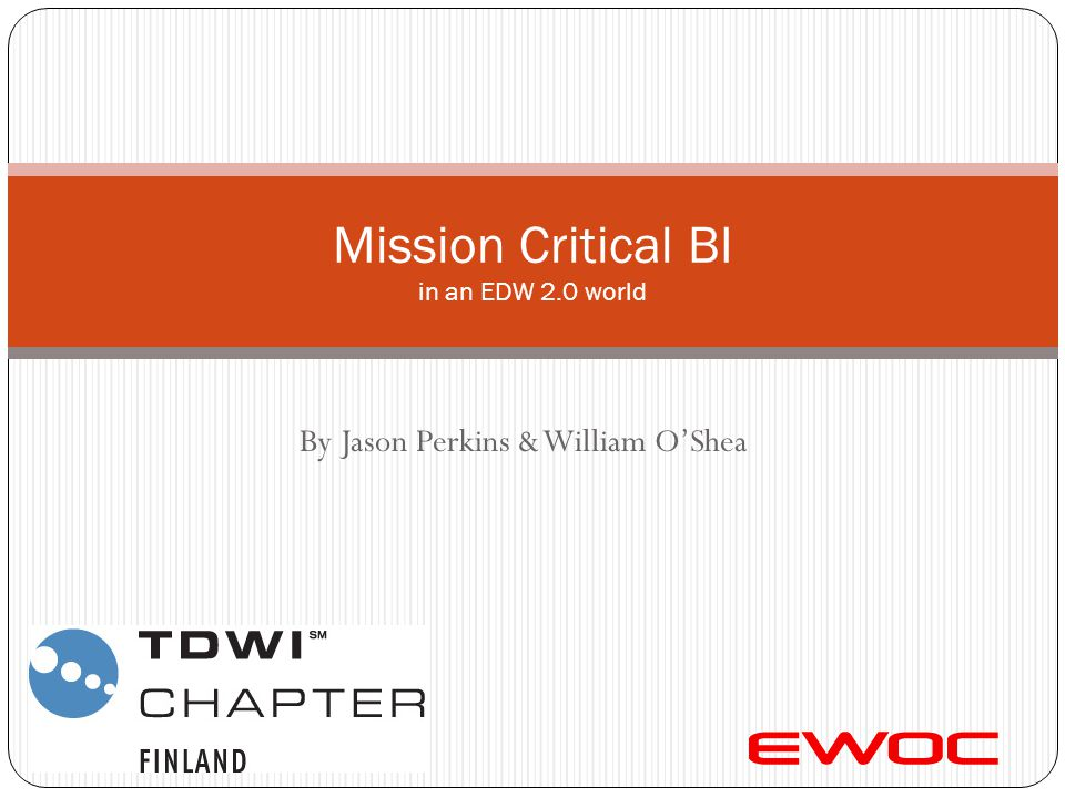 By Jason Perkins & William O'Shea Mission Critical BI in an EDW 2.0 world