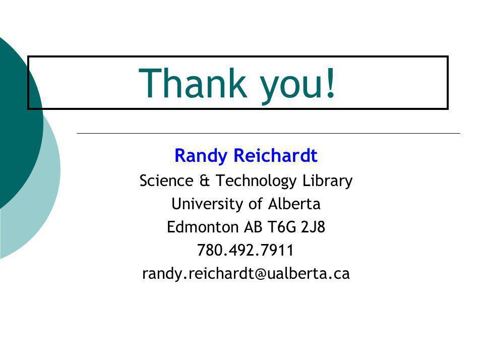 Thank you! Randy Reichardt Science & Technology Library University of Alberta Edmonton AB T6G 2J8 780.492.7911 randy.reichardt@ualberta.ca