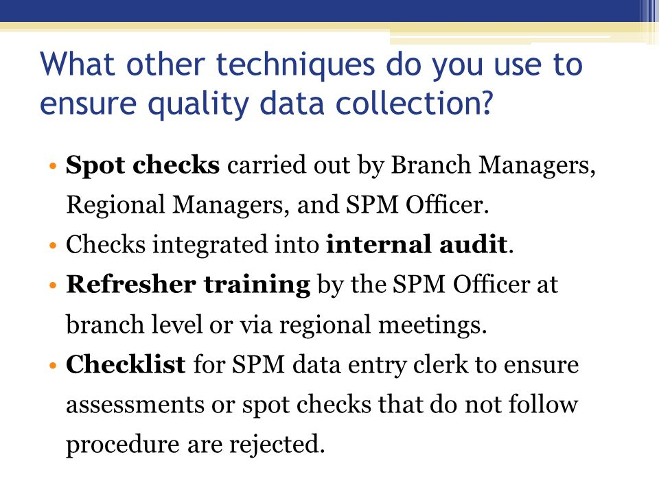 What other techniques do you use to ensure quality data collection.