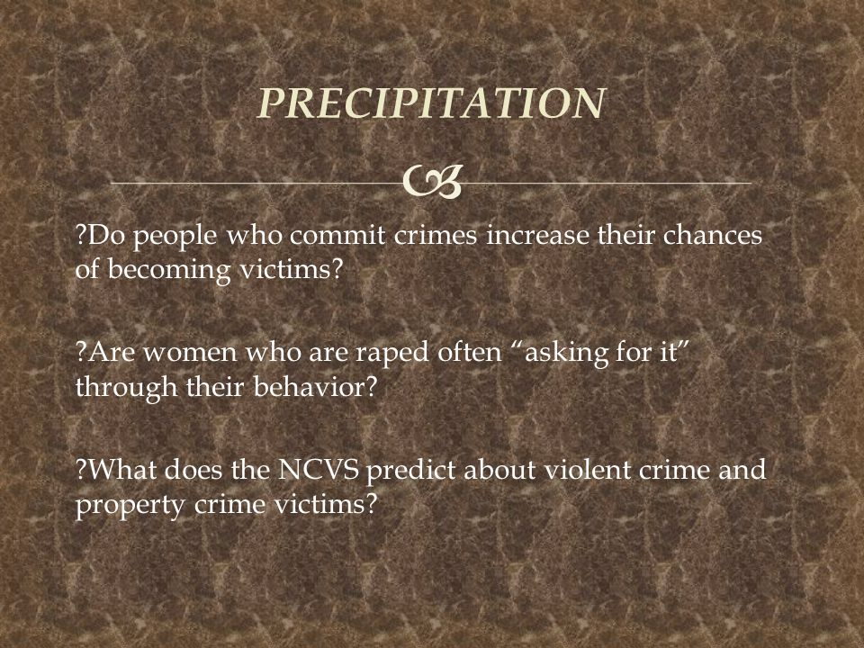 """ ?Do people who commit crimes increase their chances of becoming victims? ?Are women who are raped often """"asking for it"""" through their behavior? ?Wha"""