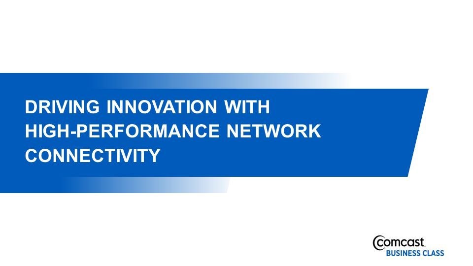 DRIVING INNOVATION WITH HIGH-PERFORMANCE NETWORK CONNECTIVITY