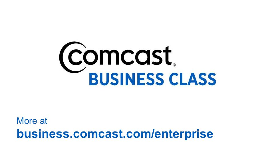 More at business.comcast.com/enterprise