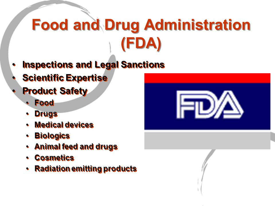 Food and Drug Administration (FDA) Inspections and Legal Sanctions Scientific Expertise Product Safety Food Drugs Medical devices Biologics Animal feed and drugs Cosmetics Radiation emitting products Inspections and Legal Sanctions Scientific Expertise Product Safety Food Drugs Medical devices Biologics Animal feed and drugs Cosmetics Radiation emitting products