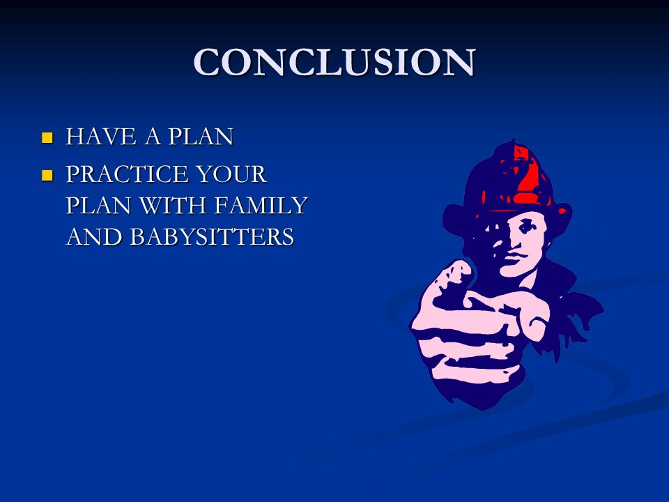 CONCLUSION HAVE A PLAN HAVE A PLAN PRACTICE YOUR PLAN WITH FAMILY AND BABYSITTERS PRACTICE YOUR PLAN WITH FAMILY AND BABYSITTERS