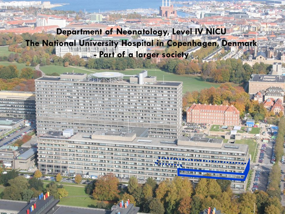 Department of Neonatology, Level IV NICU The National University Hospital in Copenhagen, Denmark - Part of a larger society