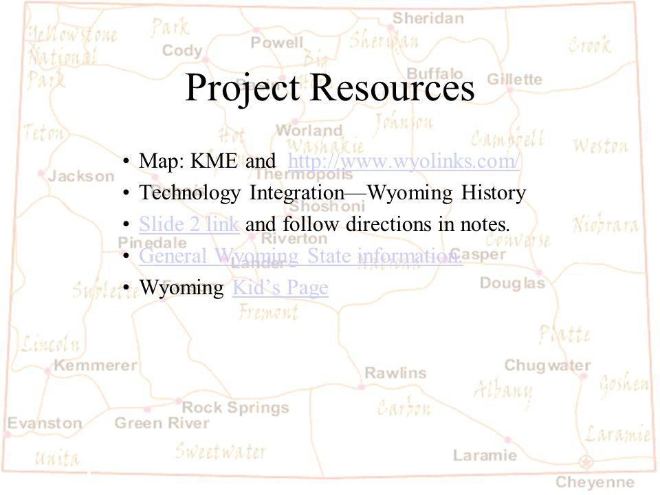 Project Resources Map: KME and   Technology Integration—Wyoming History Slide 2 link and follow directions in notes.Slide 2 link General Wyoming State information.