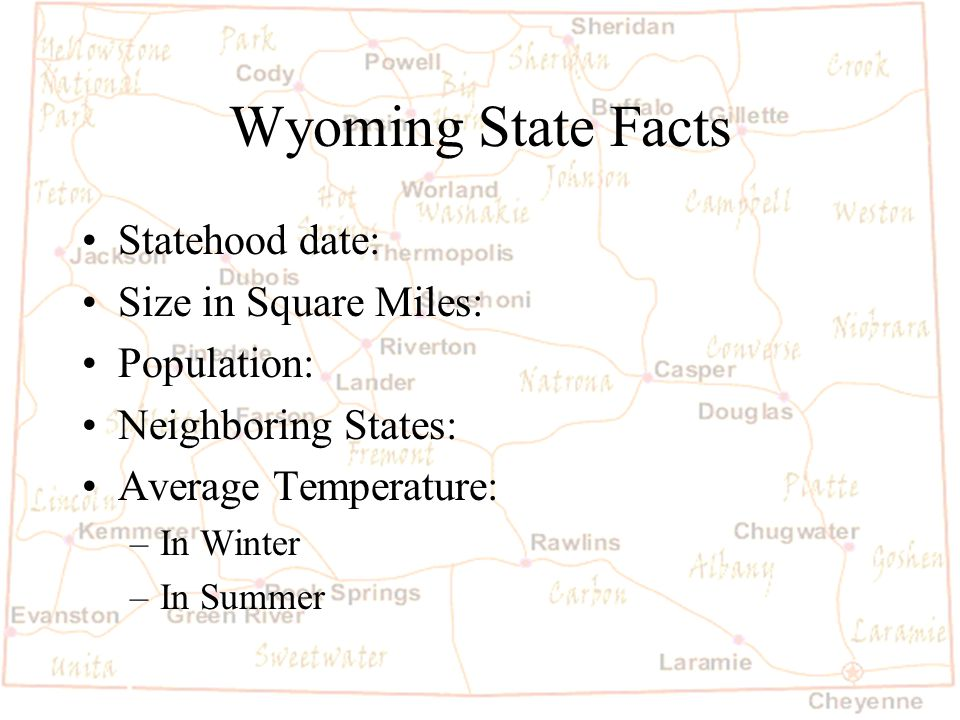 Barb Austin LCSD#1 Wyoming State Facts Statehood date: Size in Square Miles: Population: Neighboring States: Average Temperature: –In Winter –In Summer