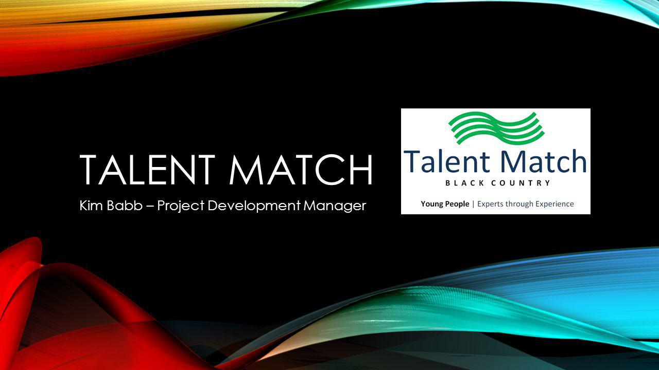 TALENT MATCH - AGENDA Background, aims & objectives Target audience Outcomes Governance – Steering Group Communication Hub Hubs/Hosts and Mentors Young people engagement Commissioned activities Business engagement What makes Talent Match Black Country different?