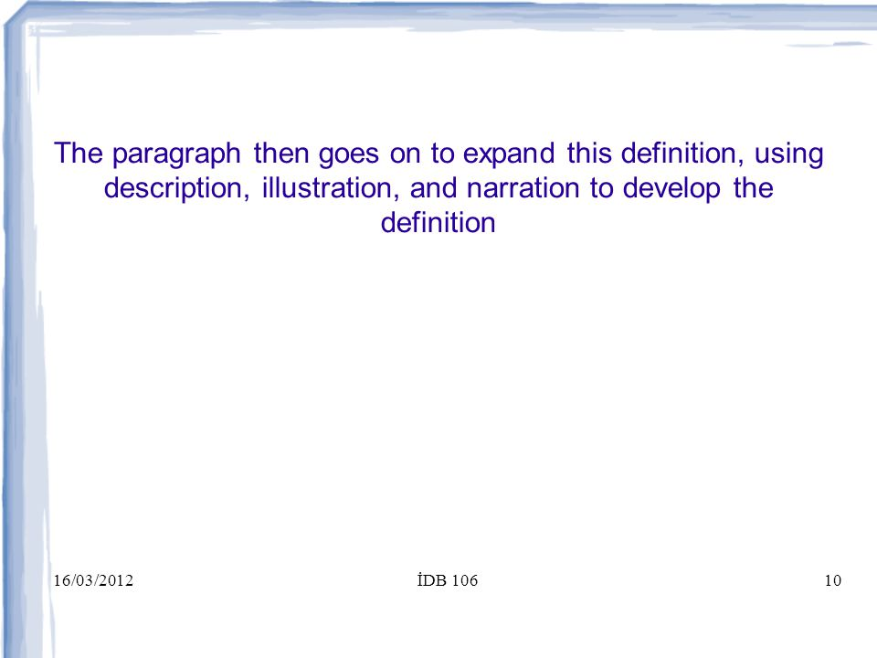 16/03/2012İDB 10610 The paragraph then goes on to expand this definition, using description, illustration, and narration to develop the definition