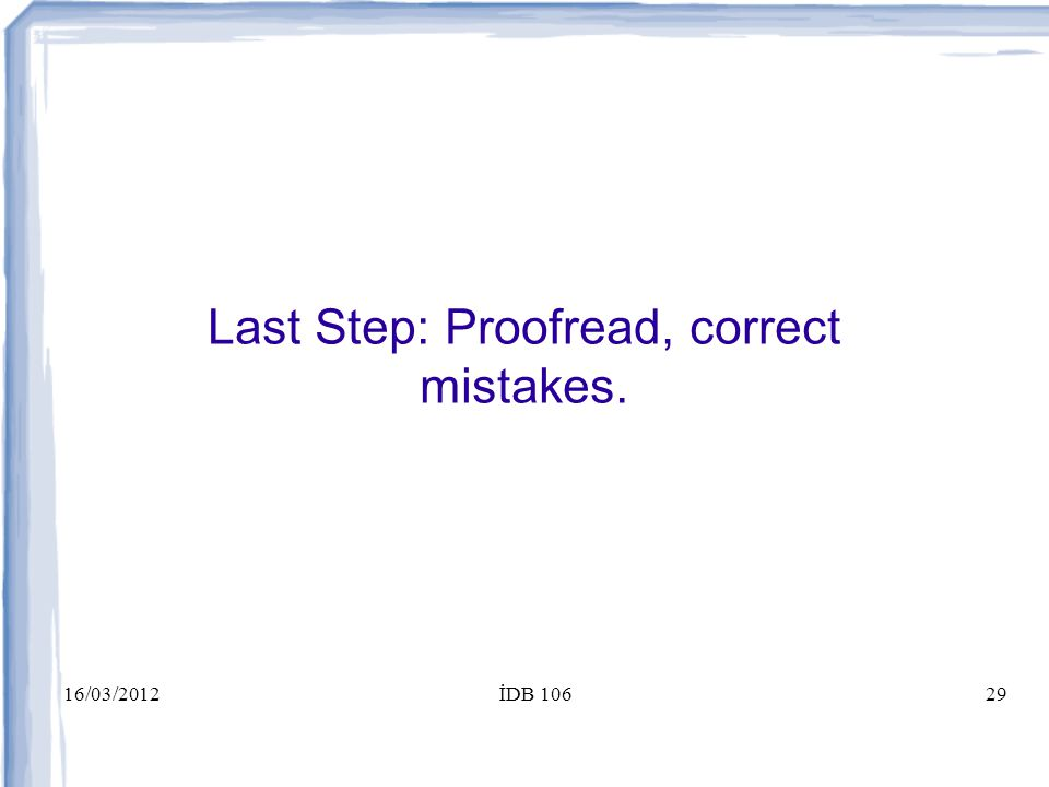 16/03/2012İDB 10629 Last Step: Proofread, correct mistakes.