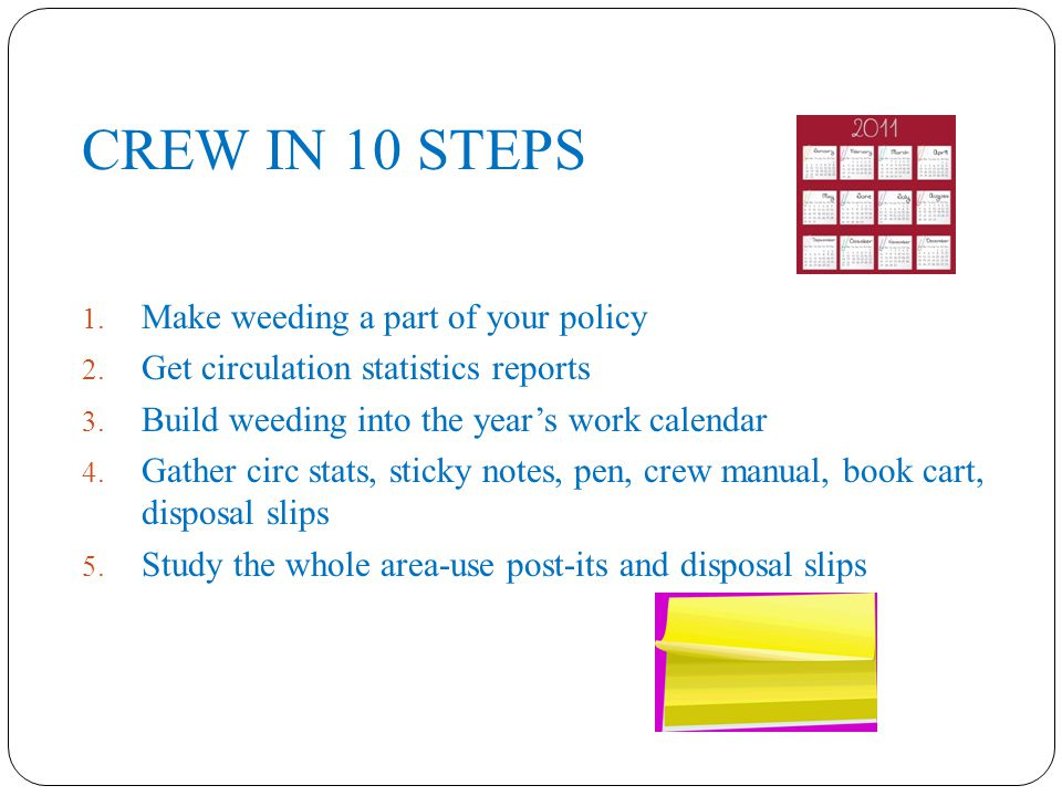 CREW IN 10 STEPS 1. Make weeding a part of your policy 2.