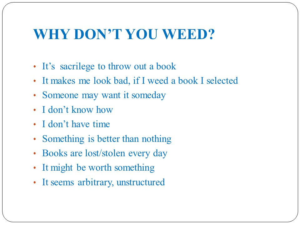 WHY DON'T YOU WEED.