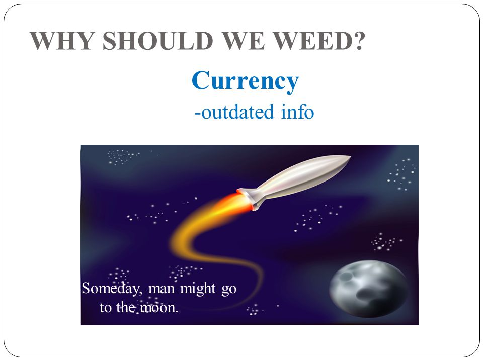 Currency -outdated info WHY SHOULD WE WEED Someday, man might go to the moon.