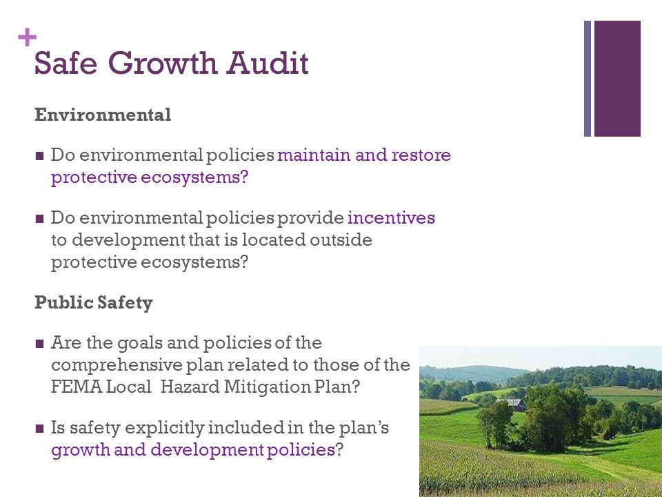 + Safe Growth Audit Environmental Do environmental policies maintain and restore protective ecosystems? Do environmental policies provide incentives t