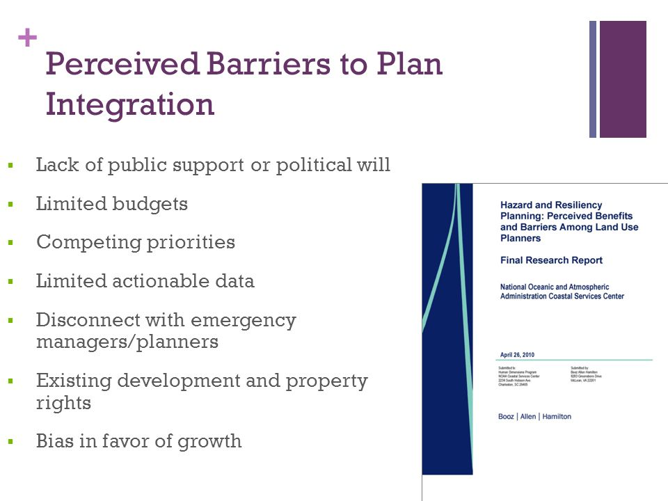 + Perceived Barriers to Plan Integration  Lack of public support or political will  Limited budgets  Competing priorities  Limited actionable data