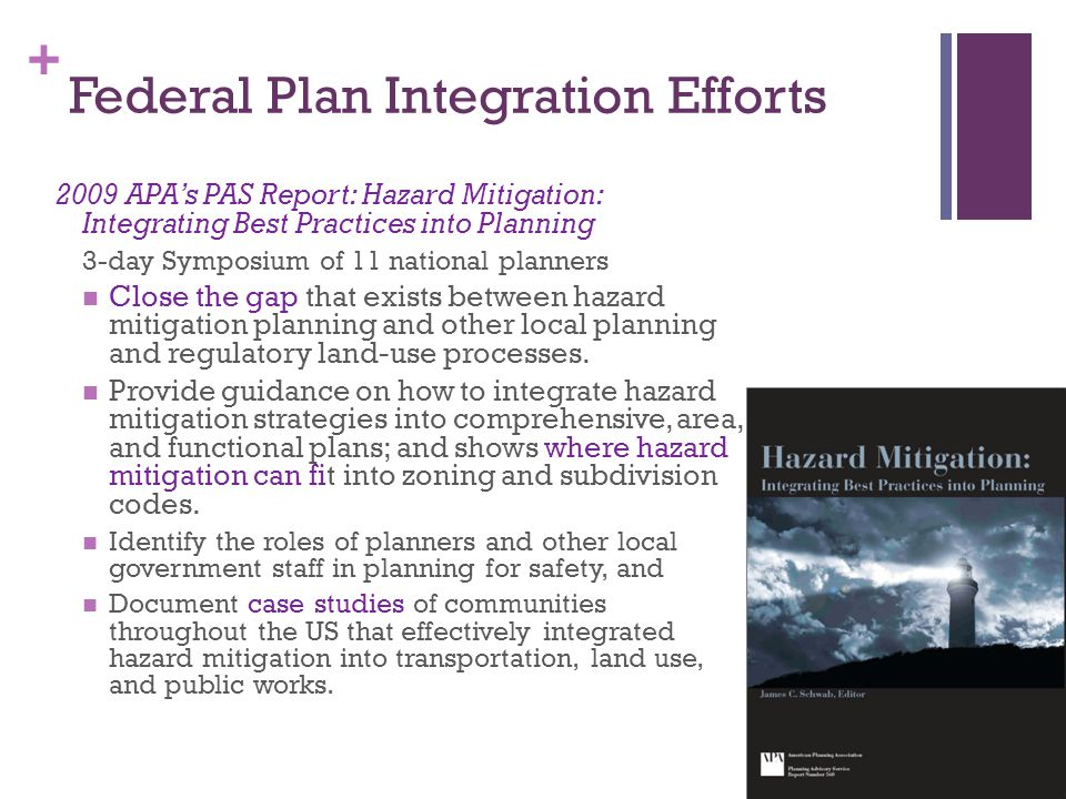 + Federal Plan Integration Efforts 2009 APA's PAS Report: Hazard Mitigation: Integrating Best Practices into Planning 3-day Symposium of 11 national p