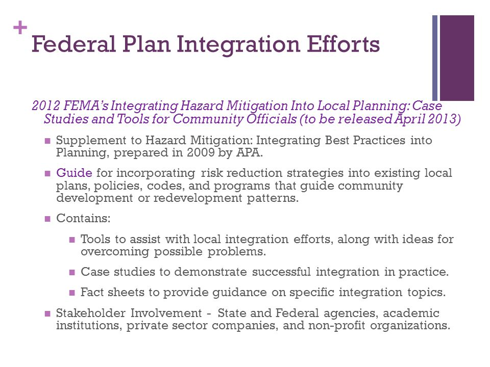 + Federal Plan Integration Efforts 2012 FEMA's Integrating Hazard Mitigation Into Local Planning: Case Studies and Tools for Community Officials (to b