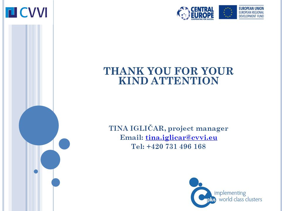THANK YOU FOR YOUR KIND ATTENTION TINA IGLIČAR, project manager Email: tina.iglicar@cvvi.eutina.iglicar@cvvi.eu Tel: +420 731 496 168