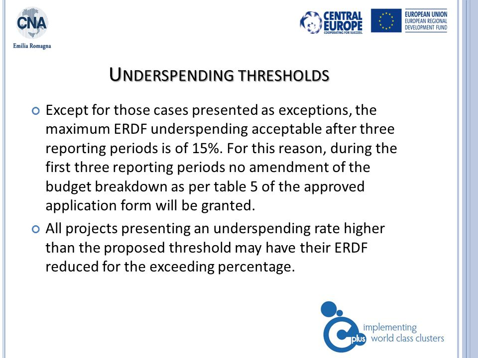 U NDERSPENDING THRESHOLDS Except for those cases presented as exceptions, the maximum ERDF underspending acceptable after three reporting periods is of 15%.