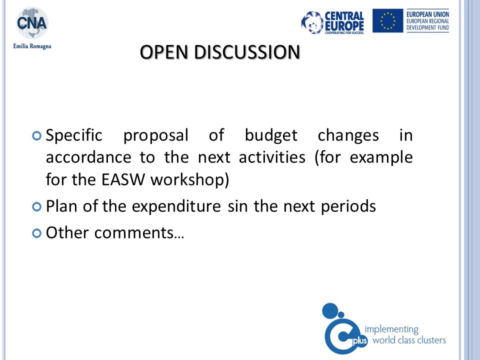 OPEN DISCUSSION Specific proposal of budget changes in accordance to the next activities (for example for the EASW workshop) Plan of the expenditure sin the next periods Other comments … 7