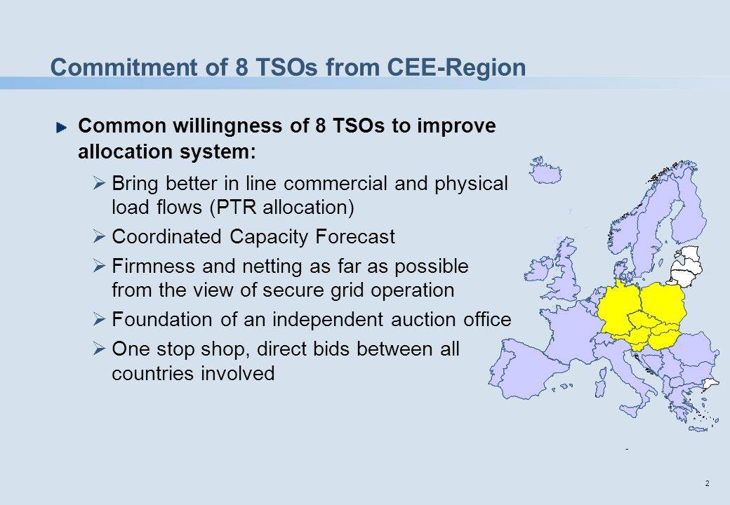 2 Commitment of 8 TSOs from CEE-Region Common willingness of 8 TSOs to improve allocation system:  Bring better in line commercial and physical load flows (PTR allocation)  Coordinated Capacity Forecast  Firmness and netting as far as possible from the view of secure grid operation  Foundation of an independent auction office  One stop shop, direct bids between all countries involved