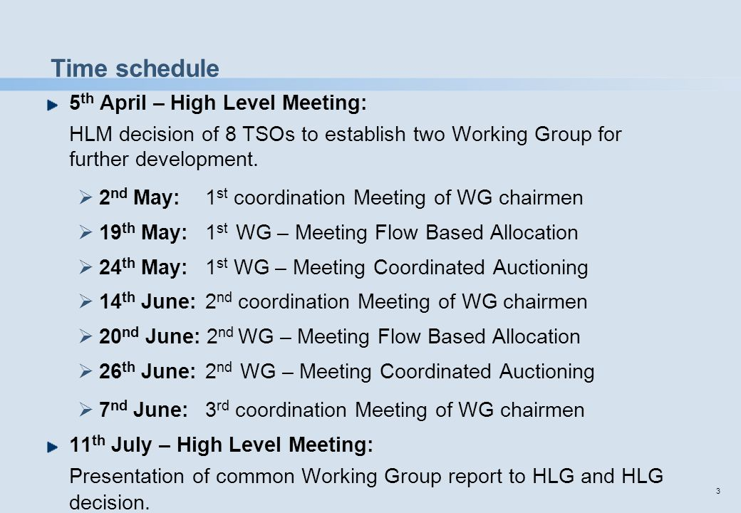 3 Time schedule 5 th April – High Level Meeting: HLM decision of 8 TSOs to establish two Working Group for further development.